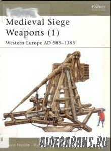 Medieval Siege Weapons (1): Western Europe AD 585-1385 [Osprey New Vanguard ...